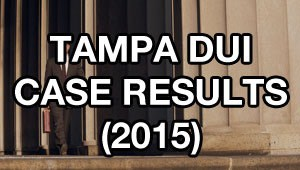 Tampa DUI Lawyer Elliott Wilcox's Case Results for 2015