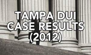 Tampa DUI Lawyer Case Results for 2012