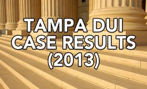 Tampa DUI Lawyer Elliott Wilcox's Case Results for 2013