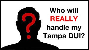 Which DUI attorney will REALLY handle your Tampa DUI case? (The answer may surprise you!)