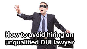 How to avoid hiring an unqualified Tampa DUI lawyer