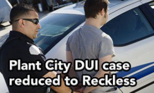 Tampa DUI lawyer Elliott Wilcox got this Plant City DUI charge reduced to Reckless Driving